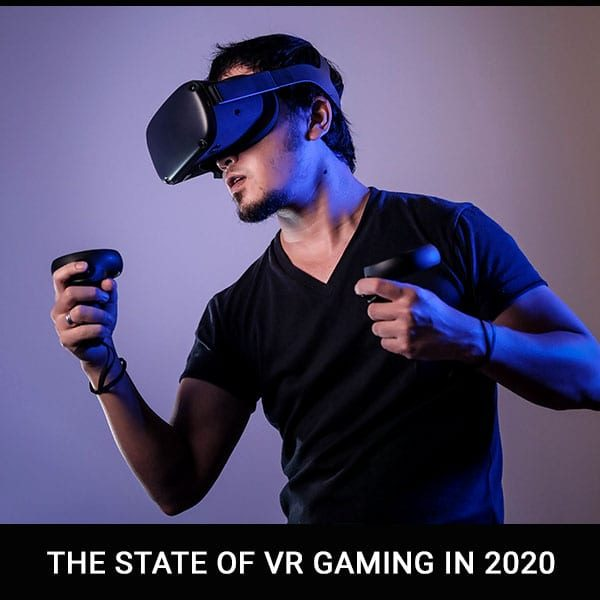 The State Of VR Gaming In 2020